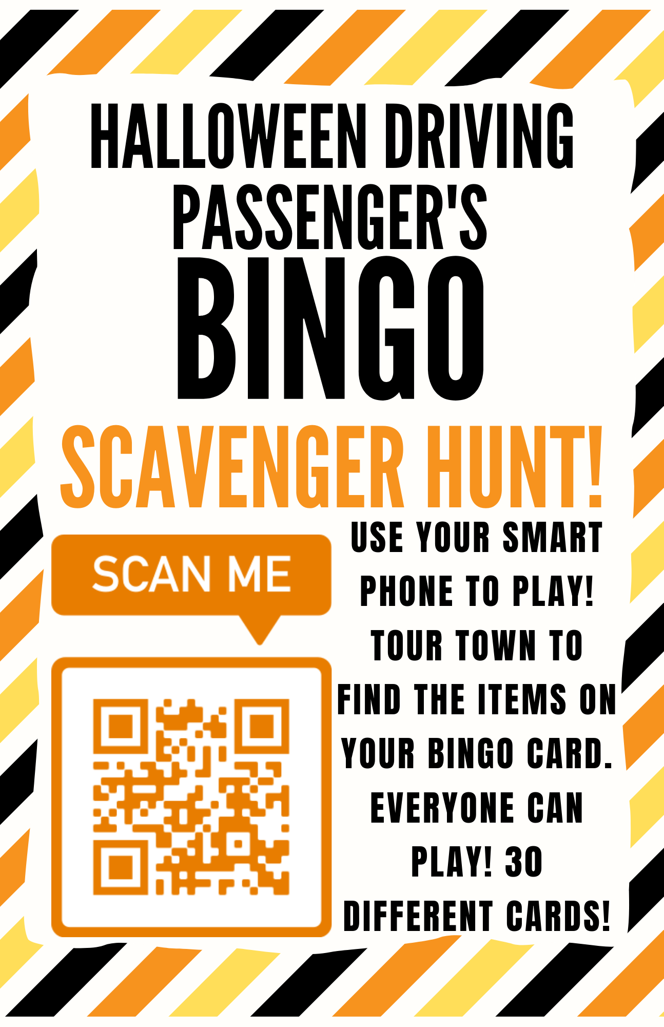 Halloween Driving Passenger's BINGO Scavenger Hunt! Use your smart phone to play! Tour town to find the items on your bingo card. Everyone can play! 30 Different Cards! Scan QR Code.